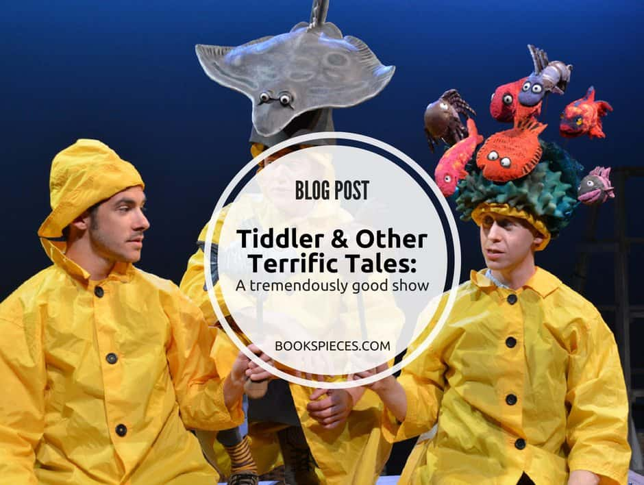 BLOG: Tiddler & Other Terrific Tales – a tremendously good show