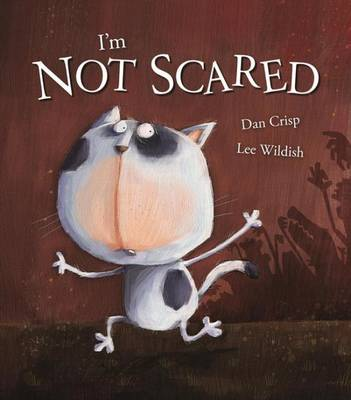 I'm Not Scared by Dan Crisp and Lee Wildish