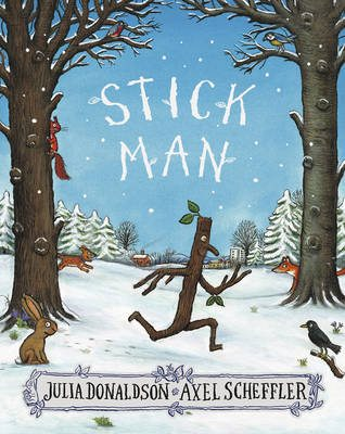 Stick Man by Julia Donaldson & Axel Scheffler