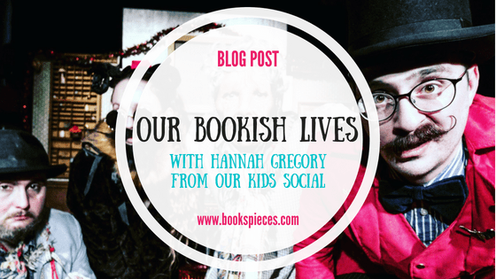 #OurBookishLives with Hannah from Our Kids Social